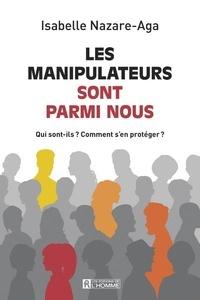 Isabelle Nazare-Aga - Les manipulateurs sont parmi nous - Qui sont-ils ? Comment s'en protéger ?.
