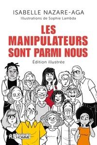 Isabelle Nazare-Aga - Les manipulateurs sont parmi nous - Edition illustrée.