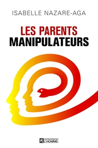 Isabelle Nazare-Aga - Les parents manipulateurs.