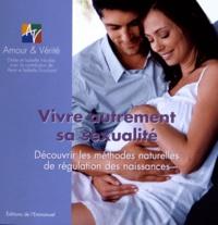 Isabelle Nicolas et Didier Nicolas - Vivre autrement sa sexualité - Découvrir les méthodes naturelles de régulation des naissances.