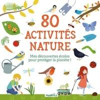 Isabelle Nicolle et Charlène Tong - 80 activités nature - Mes découvertes écolos pour protéger la planète !.
