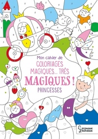 Isabelle Nicolle - Mon cahier de coloriages magiques...très magiques ! - Princesses.