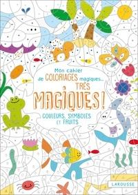 Isabelle Nicolle - Mon cahier de coloriages magiques... Très magiques ! - Couleurs, symboles et fruits.