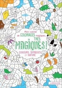 Isabelle Nicolle - Mon cahier de coloriages magiques... Très magiques ! - Couleurs, symboles et nature.