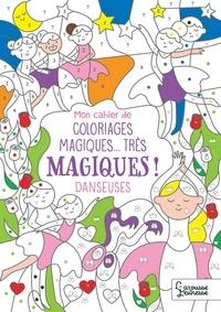 Isabelle Nicolle - Mon cahier de coloriages magiques... très magiques ! DANSEUSES.