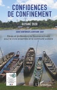 Isabelle Niveau et Denis Rolland - Confidences de confinement, Guyane 2020 - Elèves et professeurs de Guyane écrivent pour le vivre-ensemble et la continuité scolaire.