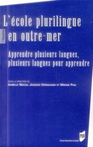 Isabelle Nocus et Jacques Vernaudon - L'école plurilingue en outre-mer - Apprendre plusieurs langues, plusieurs langues pour apprendre.