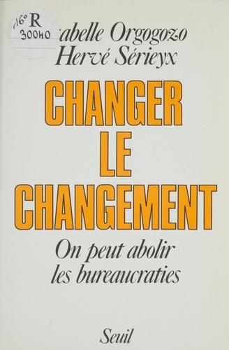 Changer le changement. On peut abolir les bureaucraties