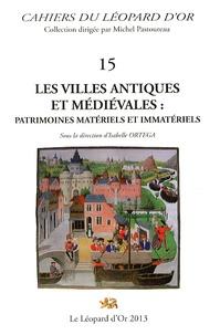 Isabelle Ortega - Les villes antiques et médiévales : patrimoines matériels et immatériels.