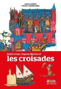 Isabelle Ortega et Frédéric Cartier-Lange - Saint Louis, Aigues-Mortes et les croisades.