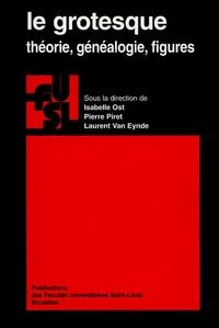 Isabelle Ost et Pierre Piret - Le grotesque - Théorie, généalogie, figures.