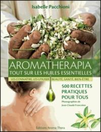 Isabelle Pacchioni - Aromathérapia - Tout sur les huiles essentielles.