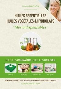 """Isabelle Pacchioni - Huiles essentielles, huiles végétales & hydrolats - """"Mes indispensables""""."""