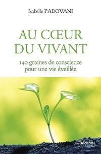 Isabelle Padovani - Au coeur du vivant - 140 graines de conscience pour une vie éveillée.