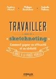 Isabelle Pailleau et Philippe Boukobza - Travailler avec le sketchnoting - Comment gagner en efficacité et en sérénité grâce à la pensée visuelle.
