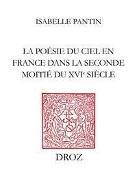Isabelle Pantin - La poésie du ciel en France dans la seconde moitié du seizième siècle.