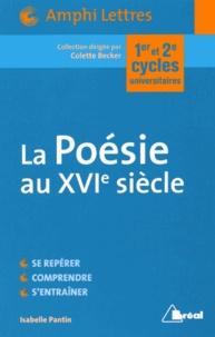 Isabelle Pantin - La Poésie du XVIe siècle - Ouvroir et miroir d'une culture.