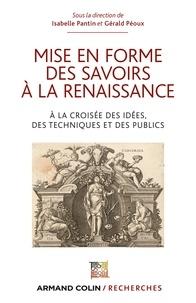 Isabelle Pantin et Gérald Péoux - Mise en forme des savoirs à la Renaissance - A la croisée des idées, des techniques et des publics.