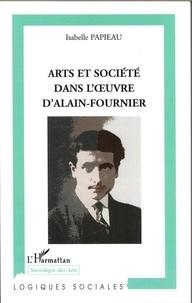 Isabelle Papieau - Art et société dans l'oeuvre d'Alain Fournier.