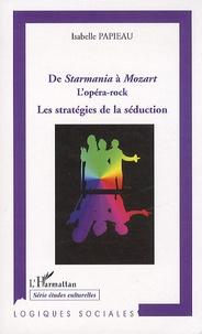 Isabelle Papieau - De Starmania à Mozart, L'opéra-rock - Les stratégies de la séduction.