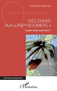 """Isabelle Papieau - Des EHPAD aux """"papy-boomers"""" - Quelle réalité, quel avenir ?."""