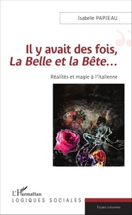 Isabelle Papieau - Il y avait des fois, La Belle et la Bête... - Réalités et magie à l'italienne.