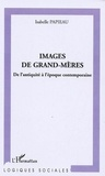 Isabelle Papieau - Images de Grand-mères - De l'antiquité à l'époque contemporaine.