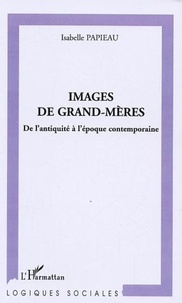Isabelle Papieau - Images de Grand-mères - De l'antiquité à l'époque contemporaine.