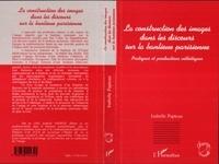 Isabelle Papieau - La construction des images dans les discours sur la banlieue parisienne - Pratiques et productions esthétiques.