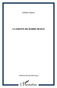 Isabelle Papieau - La griffe de Barbe-Bleue.