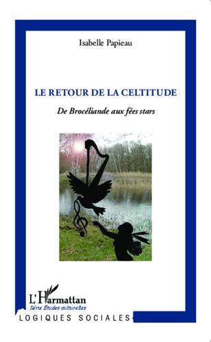 Isabelle Papieau - Le retour de la celtitude - De Brocéliande aux fées stars.
