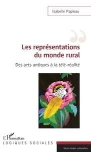 Isabelle Papieau - Les représentations du monde rural - Des arts antiques à la télé-réalité.