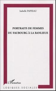 Isabelle Papieau - Portraits de femmes du faubourg à la banlieue.