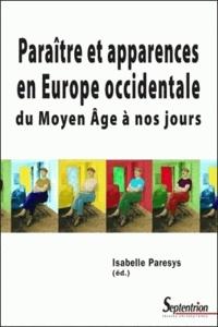 Isabelle Paresys - Paraître et apparences en Europe occidentale - Du Moyen Age à nos jours.