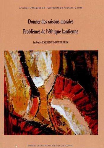Isabelle Pariente-Butterlin - Donner des raisons morales - Problèmes de l'éthique kantienne.