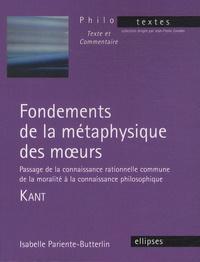 Isabelle Pariente-Butterlin - Fondements de la métaphysique des moeurs - Passage de la connaissance rationnelle commune de la moralité à la connaissance philosophique - Kant.