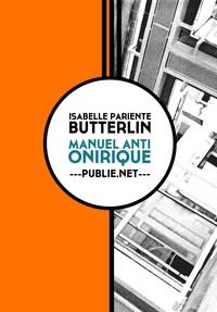 """Isabelle Pariente-Butterlin - Manuel anti-onirique - """"""""une page par jour, quoi qu'il arrive, quelle que soit l'heure, quelles que soient les conditions, les circonstances de l'écriture""""""""."""