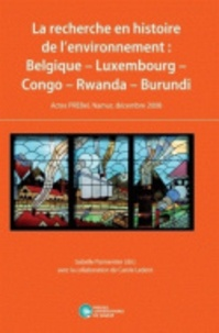 Isabelle Parmentier - La recherche en histoire de l'environnement : Belgique, Luxembourg, Congo, Rwanda, Burundi - Actes PREBel, Namur, décembre 2008.