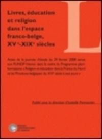 Isabelle Parmentier - Livres, éducation et religion dans l'espace franco-belge, XVe-XIXe siècles.