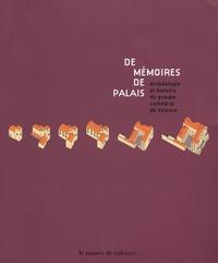 Isabelle Parron-Kontis et Joëlle Tardieu - De mémoires de palais - Archéologie et histoire du groupe cathédral de Valence.