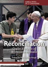 Isabelle Payen de la Garanderie - La réconciliation - Chemin d'initiation et de croissance ecclésiales.