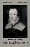 Isabelle Pebay et Claude Troquet - Diane de France et l'hôtel d'Angoulême en 1619.