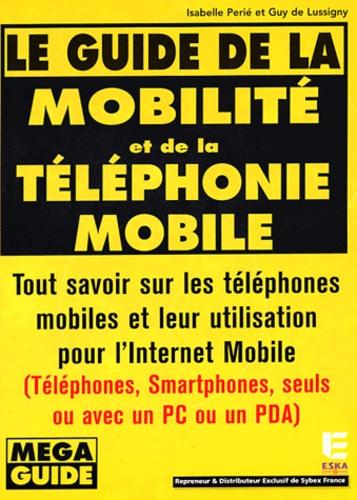 Isabelle Perié et Guy de Lussigny - Le guide de la mobilité et de la téléphonie mobile.