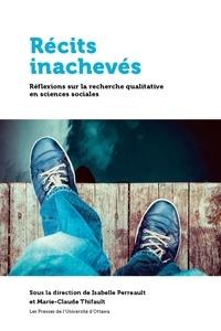 Isabelle Perreault et Marie-Claude Thifault - Récits inachevés - Réflexions sur les défis de la recherche qualitative.