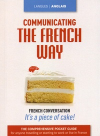 Isabelle Perrin - Communicating the French Way - The Comprehensive Pocket Guide for Anyone Travelling or Starting to Work or Live in France.