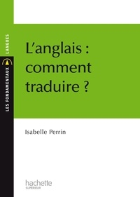 Isabelle Perrin - L'anglais : comment traduire ?.
