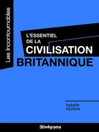 Isabelle Perrin - L'essentiel de la civilisation britannique.