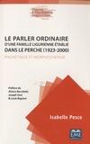 Isabelle Pesce - Le parler ordinaire d'une famille ligurienne établie dans le Perche (1923-2000) - Phonétique et morphosyntaxe.