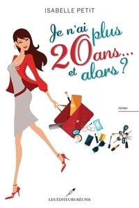 Isabelle Petit - Je n'ai plus 20 ans... et alors ?.