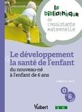 Isabelle Petit et Catherine Doublet - Le développement et la santé de l'enfant de 0 à 6 ans.